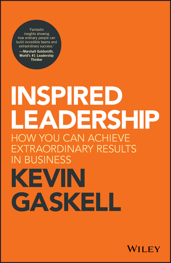 Kevin Gaskell Inspired Leadership. How You Can Achieve Extraordinary Results in Business rachael robertson leading on the edge extraordinary stories and leadership insights from the world s most extreme workplace