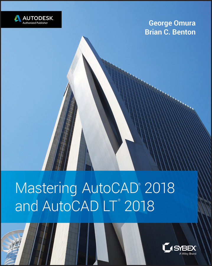 George Omura Mastering AutoCAD 2018 and AutoCAD LT 2018 george omura mastering autocad 2014 and autocad lt 2014 autodesk official press
