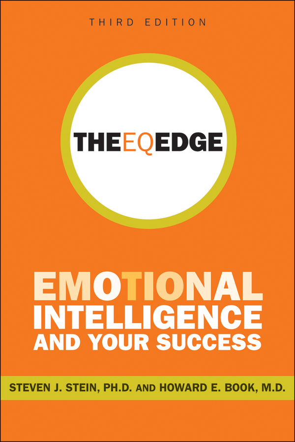 Steven Stein J. The EQ Edge. Emotional Intelligence and Your Success jeb blount sales eq how ultra high performers leverage sales specific emotional intelligence to close the complex deal