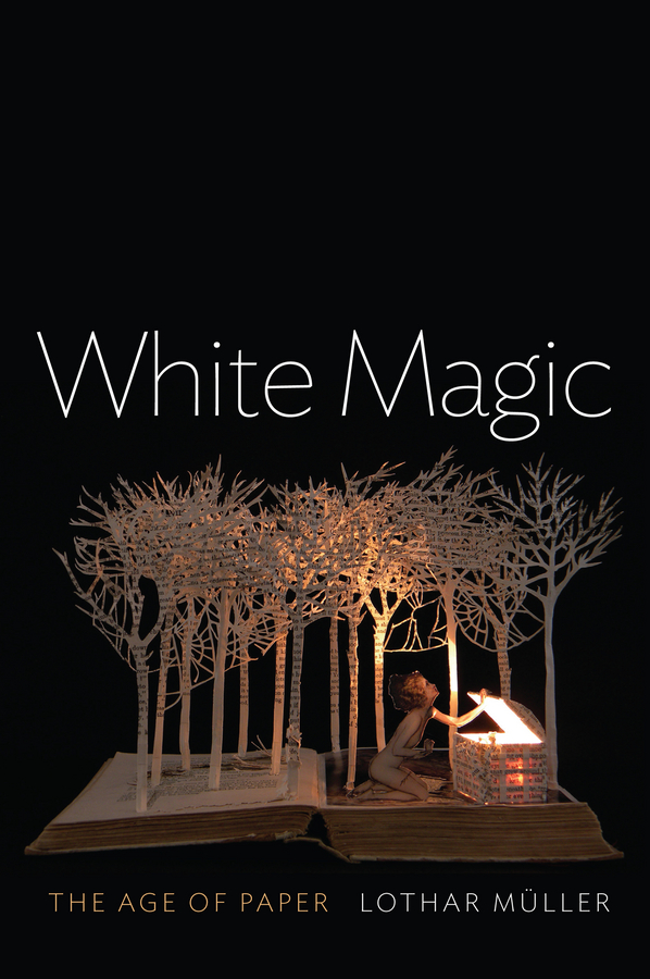 Lothar Muller White Magic. The Age of Paper lothar muller white magic the age of paper