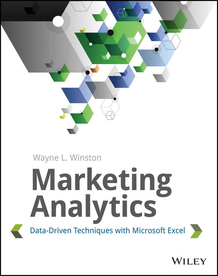 Wayne Winston L. Marketing Analytics. Data-Driven Techniques with Microsoft Excel michael alexander microsoft business intelligence tools for excel analysts