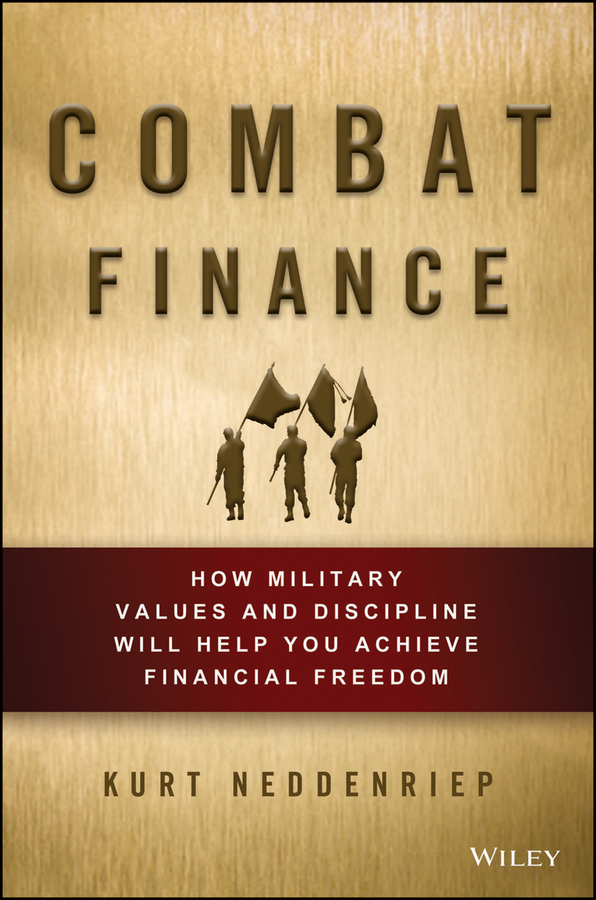 Kurt Neddenriep Combat Finance. How Military Values and Discipline Will Help You Achieve Financial Freedom harry kraemer m from values to action the four principles of values based leadership