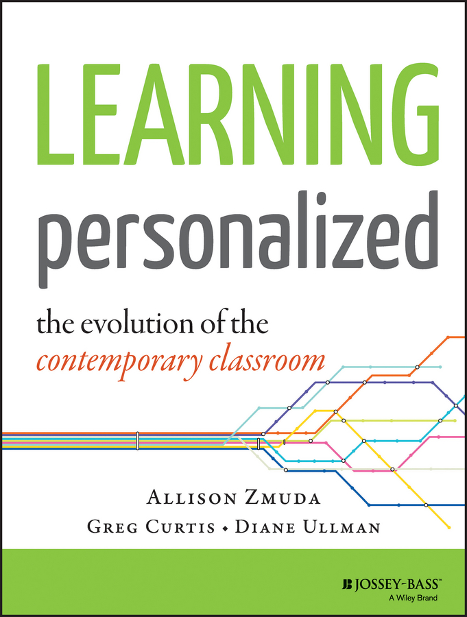 Allison Zmuda Learning Personalized. The Evolution of the Contemporary Classroom