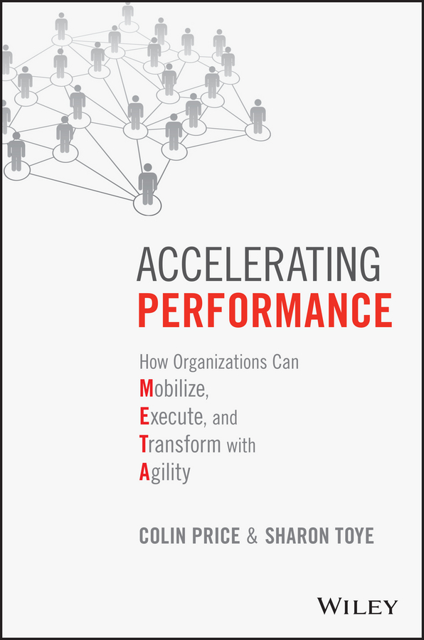 Colin Price Accelerating Performance. How Organizations Can Mobilize, Execute, and Transform with Agility steven stowell j the art of strategic leadership how leaders at all levels prepare themselves their teams and organizations for the future