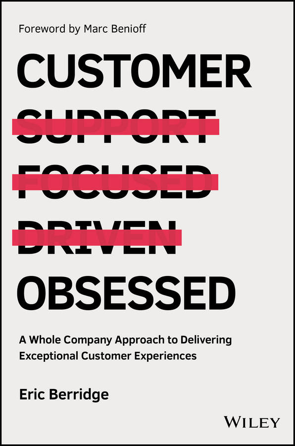 Marc Benioff Customer Obsessed. A Whole Company Approach to Delivering Exceptional Customer Experiences strategy to customer loyalty building csr