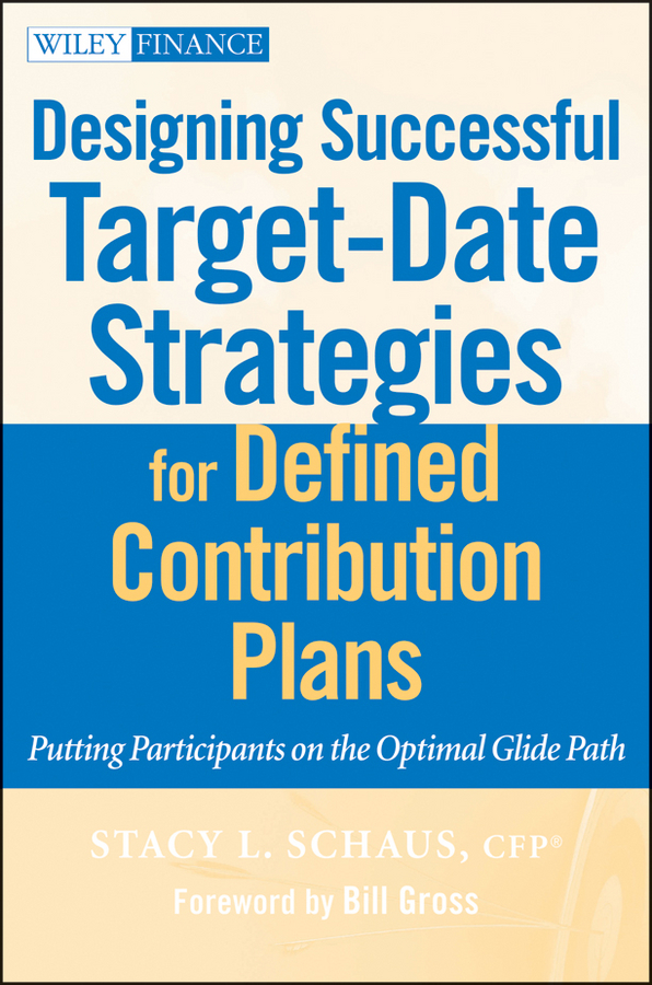 Stacy Schaus L. Designing Successful Target-Date Strategies for Defined Contribution Plans. Putting Participants on the Optimal Glide Path aswath damodaran investment philosophies successful strategies and the investors who made them work