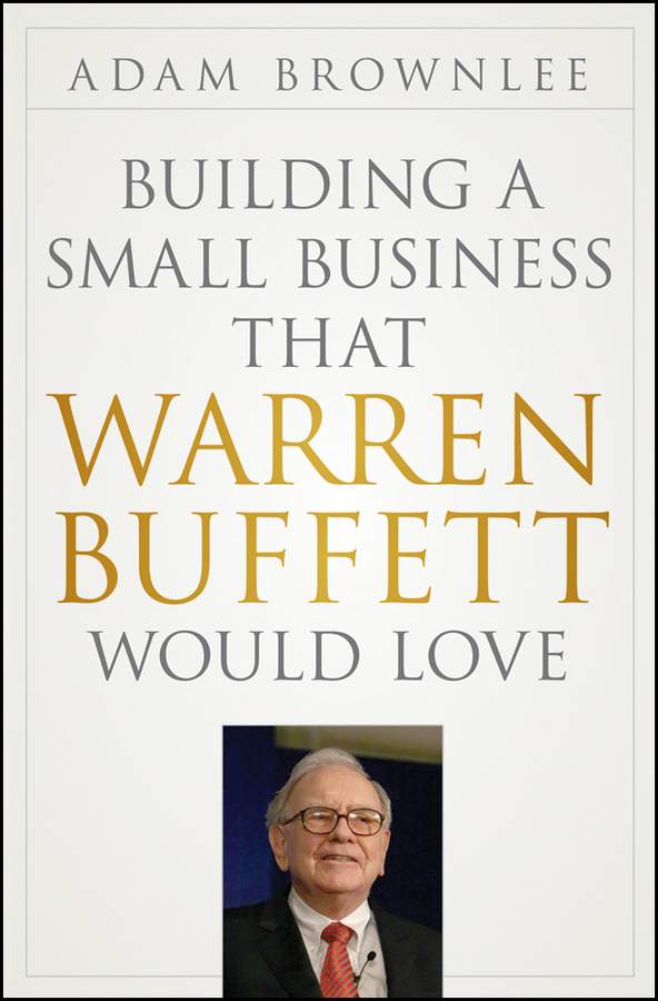 Adam Brownlee Building a Small Business that Warren Buffett Would Love boris collardi f j private banking building a culture of excellence isbn 9780470826980