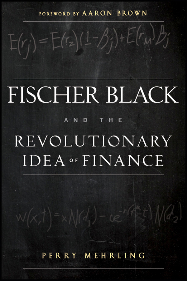 Aaron Brown Fischer Black and the Revolutionary Idea of Finance