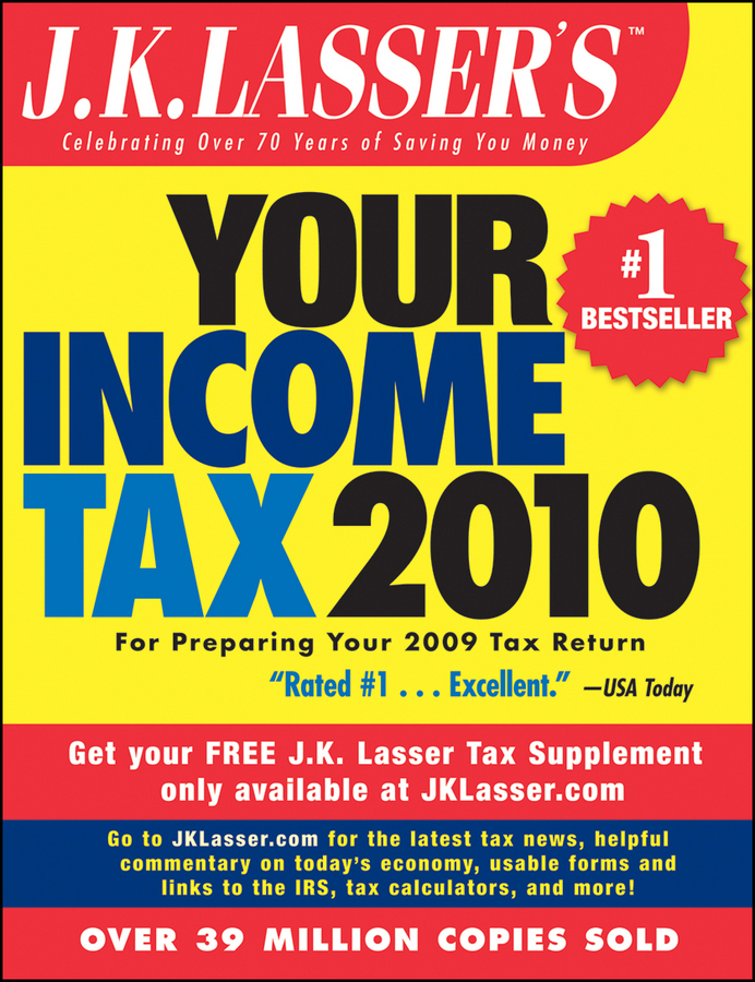 J.K. Institute Lasser J.K. Lasser's Your Income Tax 2010. For Preparing Your 2009 Tax Return barbara weltman jk lasser s small business taxes 2010 your complete guide to a better bottom line