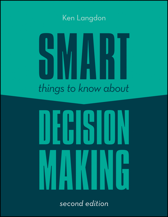 Ken Langdon Smart Things to Know About Decision Making john mullins marketing management a strategic decision making approach