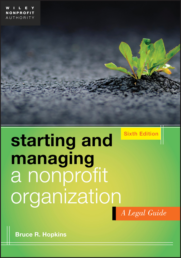 Bruce Hopkins R. Starting and Managing a Nonprofit Organization. A Legal Guide