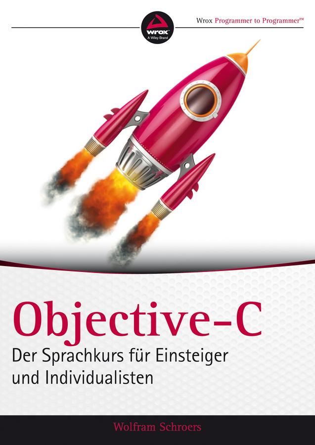 цена Wolfram Schroers Objective-C. Der Sprachkurs für Einsteiger und Individualisten онлайн в 2017 году