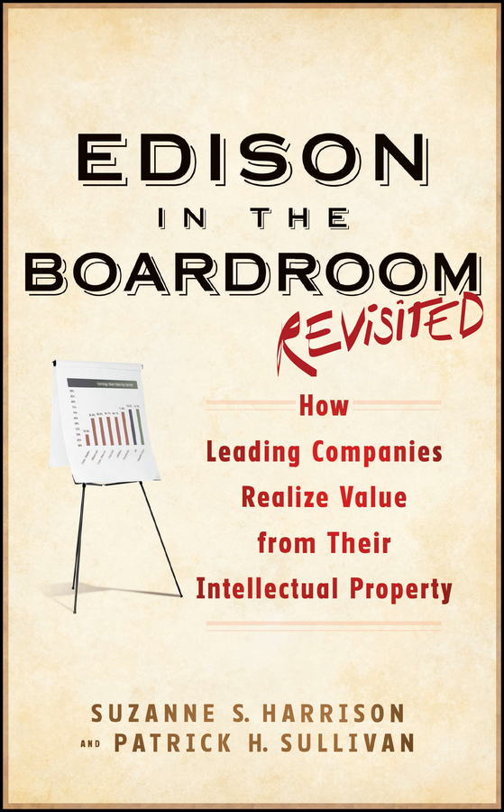 Patrick Sullivan H. Edison in the Boardroom Revisited. How Leading Companies Realize Value from Their Intellectual Property intellectual property