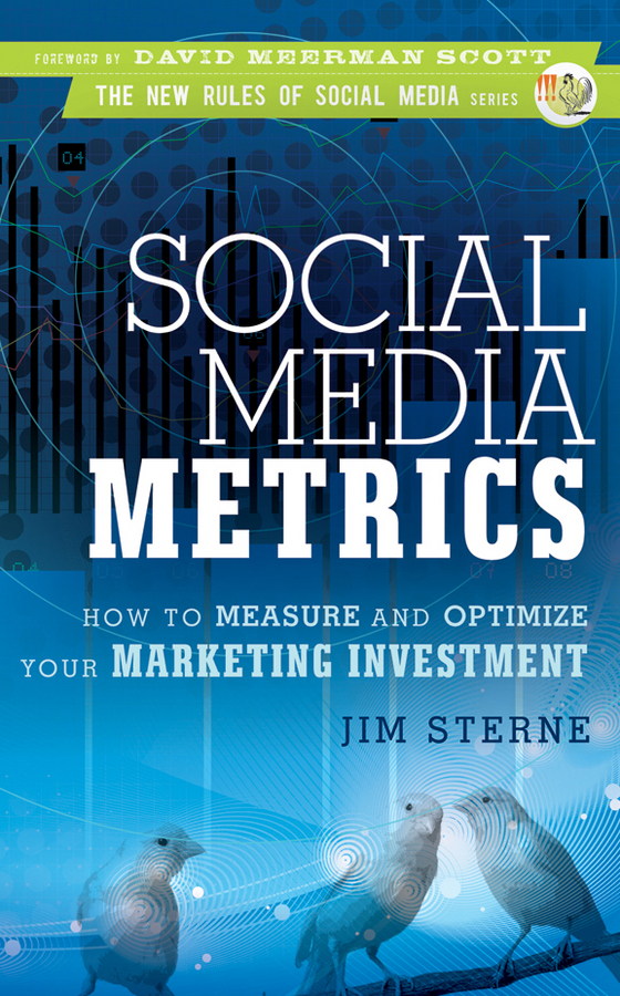 Jim Sterne Social Media Metrics. How to Measure and Optimize Your Marketing Investment dave evans social media marketing an hour a day