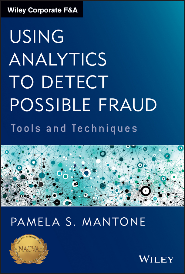 Pamela Mantone S. Using Analytics to Detect Possible Fraud. Tools and Techniques bart baesens fraud analytics using descriptive predictive and social network techniques a guide to data science for fraud detection