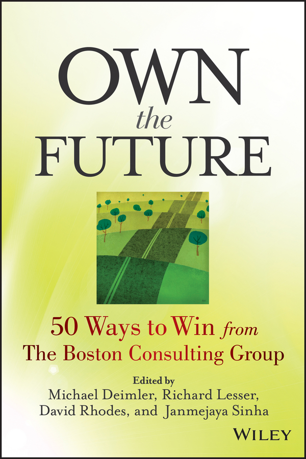 David Rhodes Own the Future. 50 Ways to Win from The Boston Consulting Group