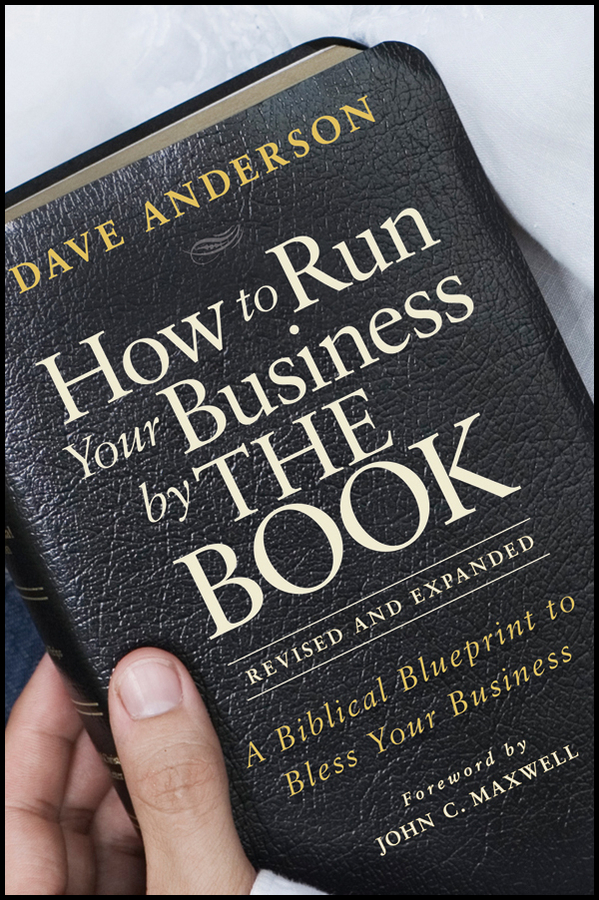 Dave Anderson How to Run Your Business by THE BOOK. A Biblical Blueprint to Bless Your Business john mauldin code red how to protect your savings from the coming crisis