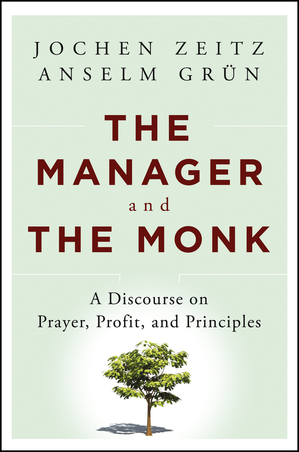 Jochen Zeitz The Manager and the Monk. A Discourse on Prayer, Profit, and Principles карсон м the manager как думают футбольные лидеры