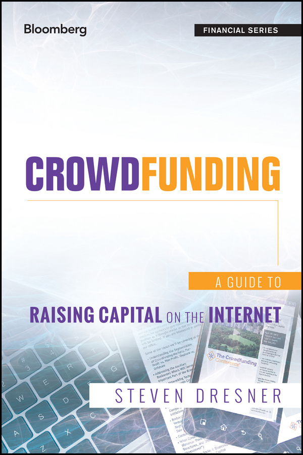 Steven Dresner Crowdfunding. A Guide to Raising Capital on the Internet