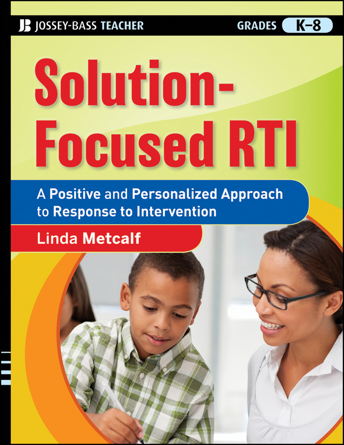Linda Metcalf Solution-Focused RTI. A Positive and Personalized Approach to Response-to-Intervention rti ecb 5