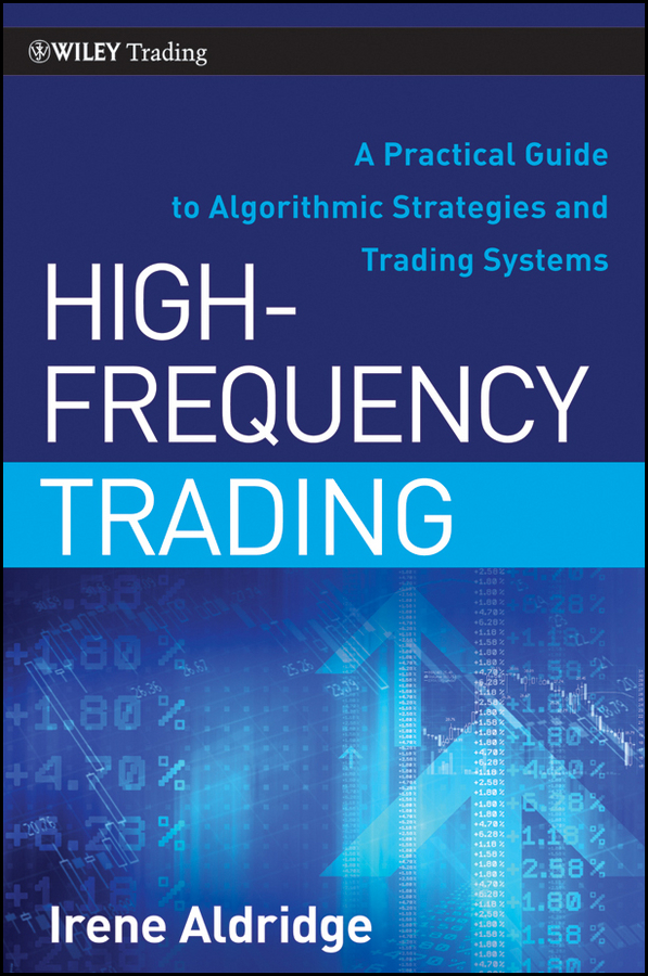 Irene Aldridge High-Frequency Trading. A Practical Guide to Algorithmic Strategies and Trading Systems alpesh patel the online trading cookbook