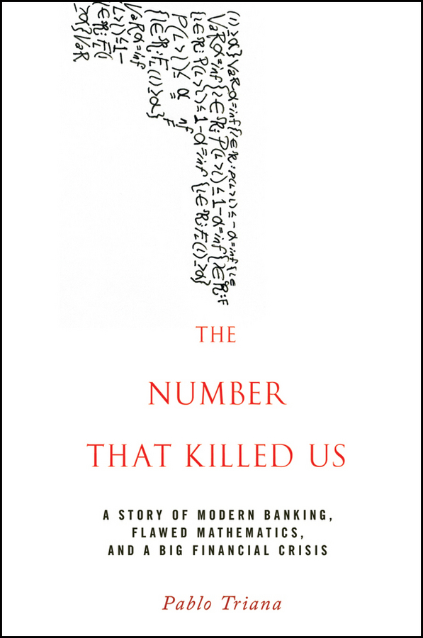 Pablo Triana The Number That Killed Us. A Story of Modern Banking, Flawed Mathematics, and a Big Financial Crisis why is cvar superior to var