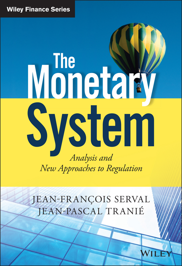 Jean-François Serval The Monetary System. Analysis and New Approaches to Regulation цена