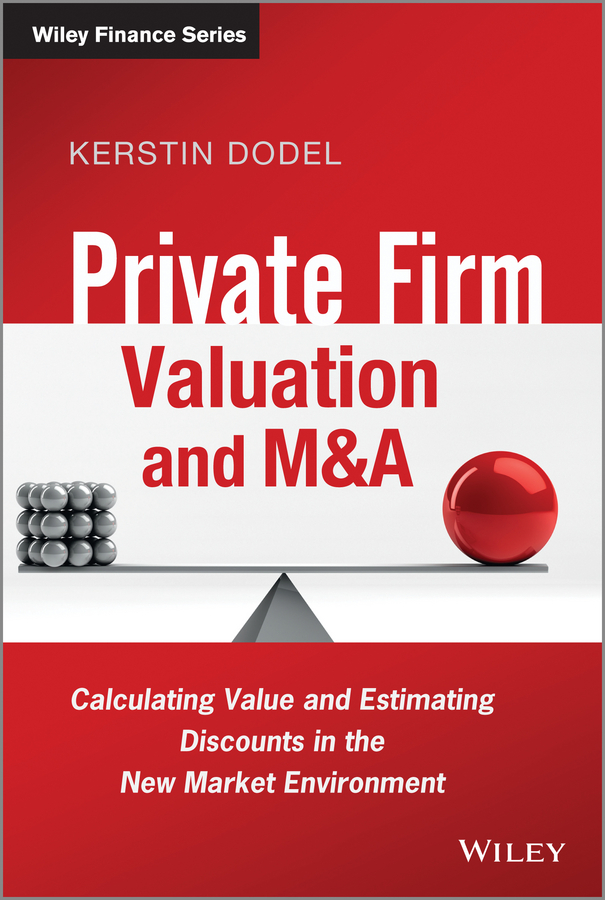 Kerstin Dodel Private Firm Valuation and M&A. Calculating Value and Estimating Discounts in the New Market Environment