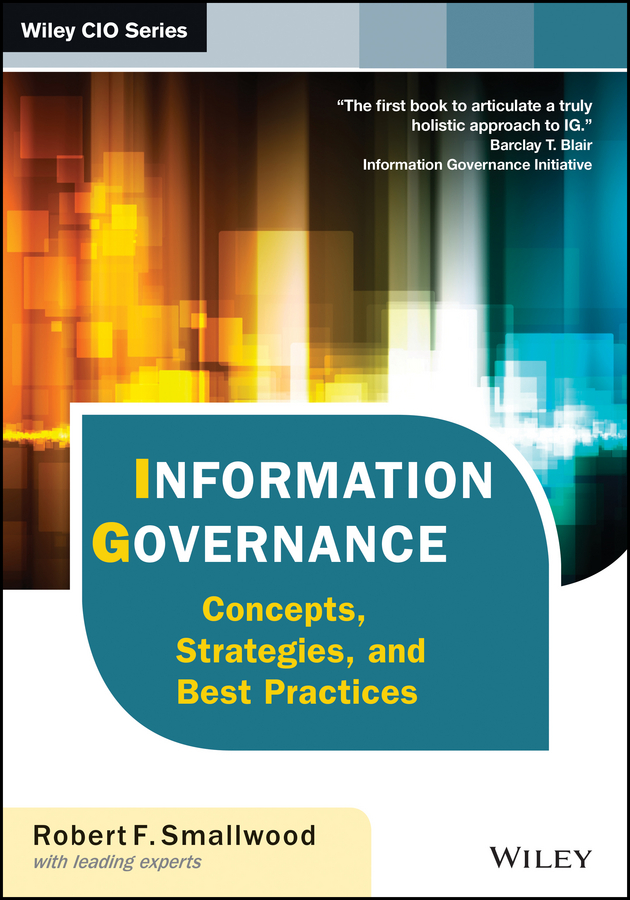 Robert Smallwood F. Information Governance. Concepts, Strategies, and Best Practices elements of effective governance measurement accountability and participation