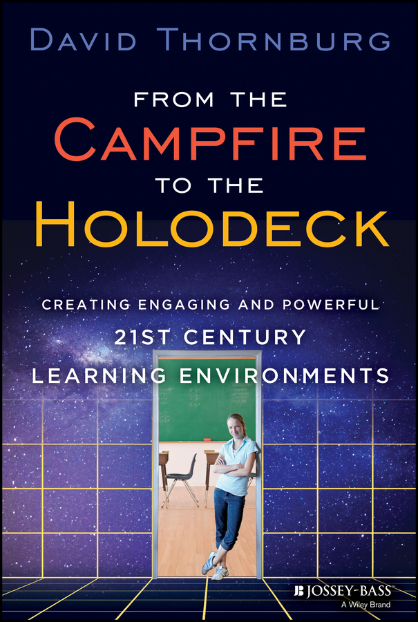 David Thornburg From the Campfire to the Holodeck. Creating Engaging and Powerful 21st Century Learning Environments lessons from research on project based learning in higher education