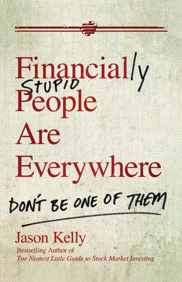 Jason Kelly Financially Stupid People Are Everywhere. Don't Be One Of Them mark joyner simpleology the simple science of getting what you want