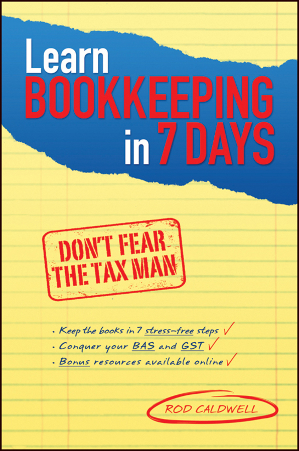 Rod Caldwell Learn Bookkeeping in 7 Days. Don't Fear the Tax Man steven strauss d the small business bible everything you need to know to succeed in your small business
