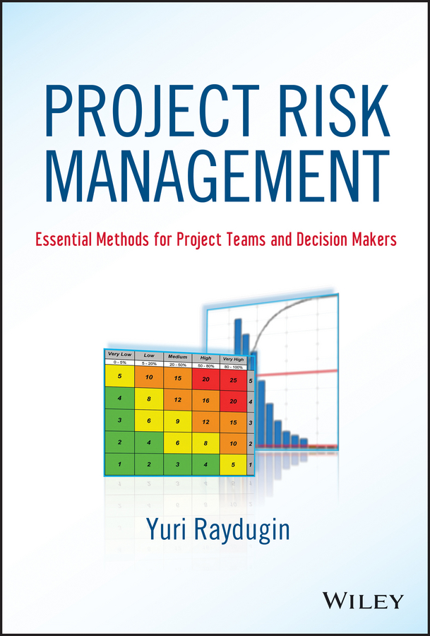 Yuri Raydugin Project Risk Management. Essential Methods for Project Teams and Decision Makers robusta project