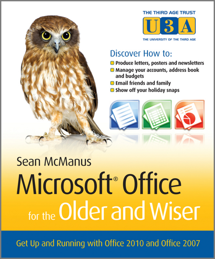 Sean McManus Microsoft Office for the Older and Wiser. Get up and running with Office 2010 and Office 2007 adrian arnold the internet for the older and wiser get up and running safely on the web