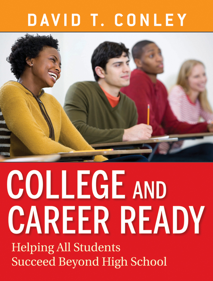 David Conley T. College and Career Ready. Helping All Students Succeed Beyond High School the assistant principalship as a career
