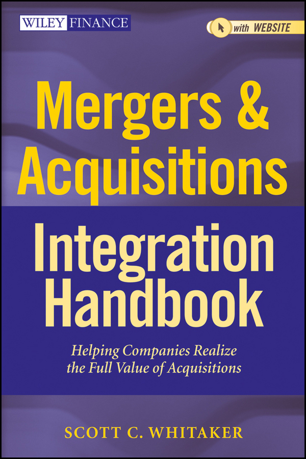 Scott Whitaker C. Mergers & Acquisitions Integration Handbook. Helping Companies Realize The Full Value of Acquisitions china s mergers