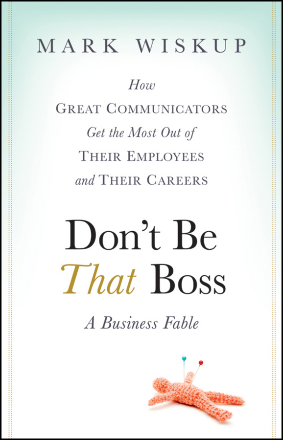 Mark Wiskup Don't Be That Boss. How Great Communicators Get the Most Out of Their Employees and Their Careers mini gsm gps tracker for kids elderly personal sos button track with two way communication free platform app alarm