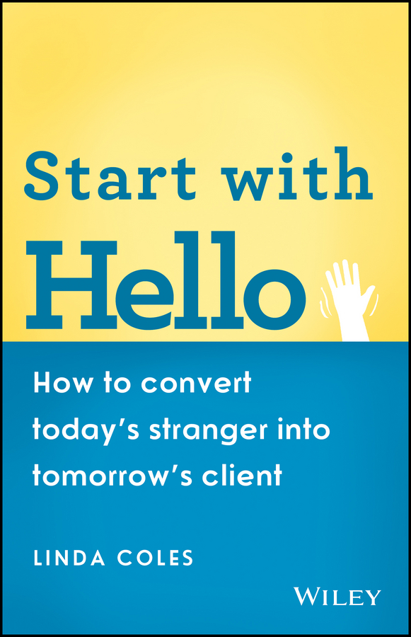 Linda Coles Start with Hello. How to Convert Today's Stranger into Tomorrow's Client business and ethics in a country with political socio economic crisis