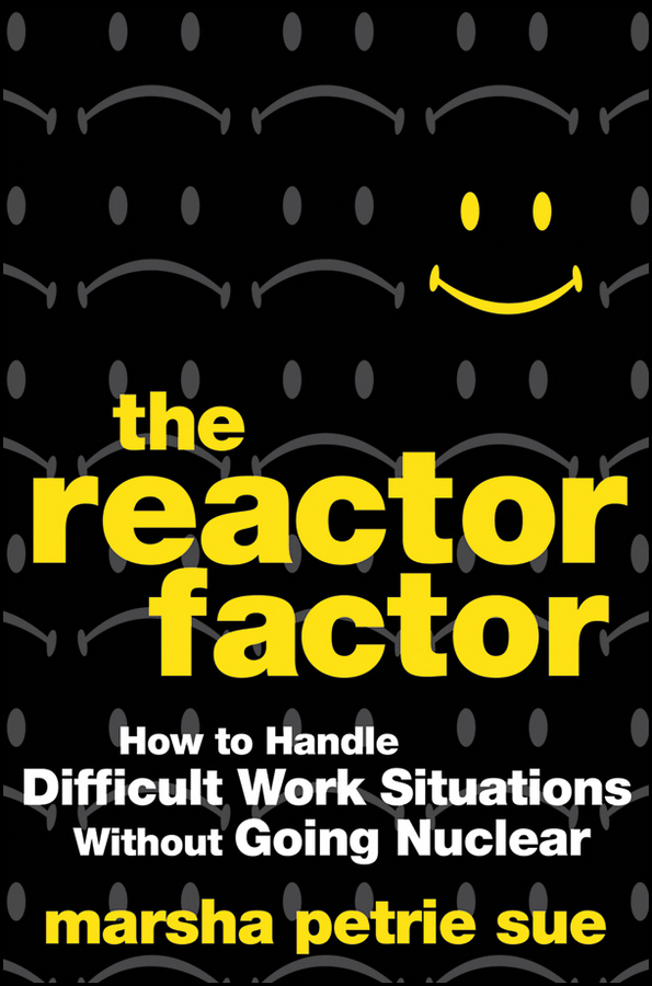 Marsha Sue Petrie The Reactor Factor. How to Handle Difficult Work Situations Without Going Nuclear guy champniss brand valued how socially valued brands hold the key to a sustainable future and business success