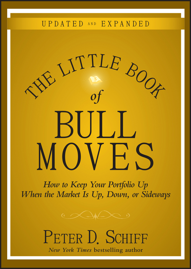 Peter D. Schiff The Little Book of Bull Moves, Updated and Expanded. How to Keep Your Portfolio Up When the Market Is Up, Down, or Sideways the bear the bull and the types of sentiment