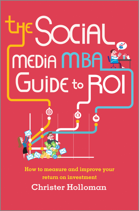 Christer Holloman The Social Media MBA Guide to ROI. How to Measure and Improve Your Return on Investment цена в Москве и Питере
