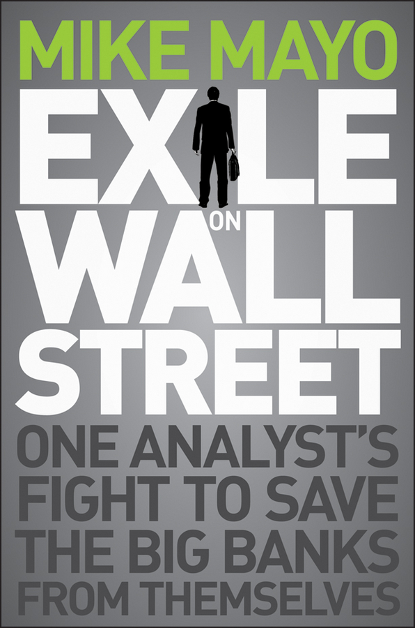 Mike Mayo Exile on Wall Street. One Analyst's Fight to Save the Big Banks from Themselves beibehang spread the wallpaper on the wall bedroom 3 d sitting room tv setting wall wallpaper the family decorates a wall paper