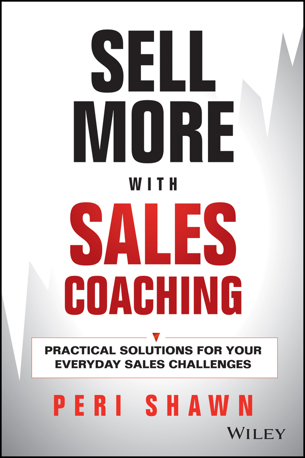 Peri Shawn Sell More With Sales Coaching. Practical Solutions for Your Everyday Sales Challenges [sa] the new us special sales genuine original crydom solid state relay spot h12wd4890pg 2pcs lot