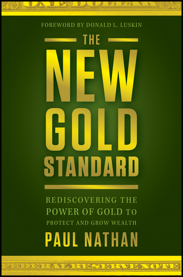 Donald Luskin The New Gold Standard. Rediscovering the Power of Gold to Protect and Grow Wealth цена