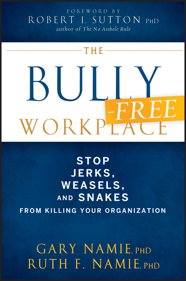 Gary Namie The Bully-Free Workplace. Stop Jerks, Weasels, and Snakes From Killing Your Organization free shipping 10pcs mje15033g 10pcs mje15032g mje15033 mje15032 to 220