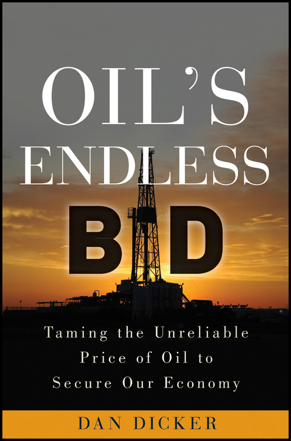 Dan Dicker Oil's Endless Bid. Taming the Unreliable Price of Oil to Secure Our Economy the third generation of the whole intelligent large capacity without oil electric deep fryers xk301