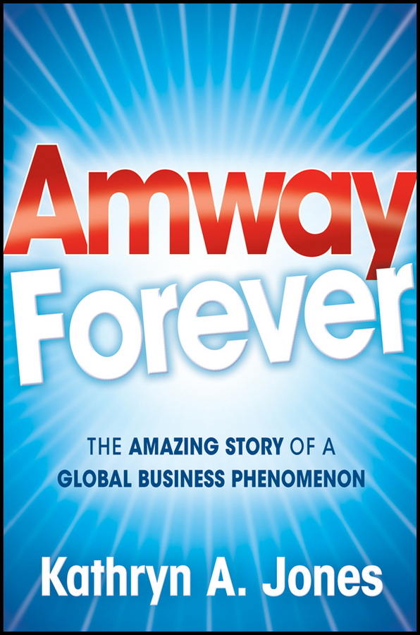 Kathryn Jones A. Amway Forever. The Amazing Story of a Global Business Phenomenon kathryn jones a amway forever the amazing story of a global business phenomenon