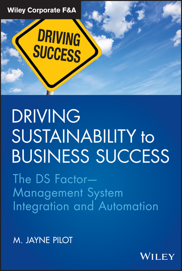 M. Pilot Jayne Driving Sustainability to Business Success. The DS FactorManagement System Integration and Automation enterprise resource planning systems