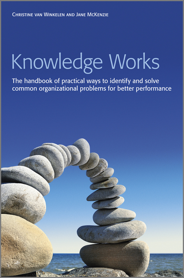 Jane McKenzie Knowledge Works. The Handbook of Practical Ways to Identify and Solve Common Organizational Problems for Better Performance cultural factors and knowledge sharing in smes