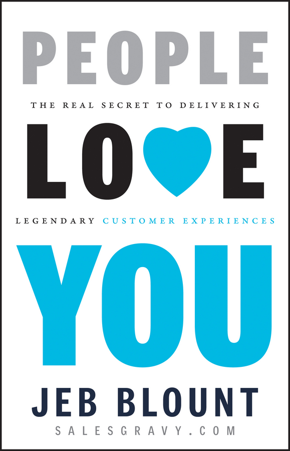 Jeb Blount People Love You. The Real Secret to Delivering Legendary Customer Experiences andrew frawley igniting customer connections fire up your company s growth by multiplying customer experience and engagement